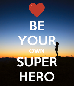 Poster: BE YOUR OWN SUPER HERO