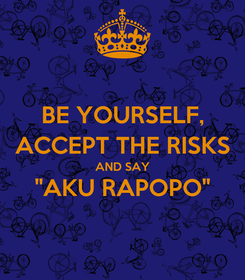 "Poster: BE YOURSELF, ACCEPT THE RISKS AND SAY ""AKU RAPOPO"""