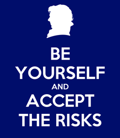 Poster: BE YOURSELF AND ACCEPT THE RISKS