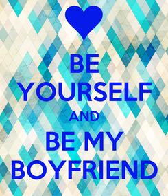 Poster: BE YOURSELF AND BE MY BOYFRIEND