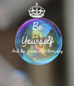 Poster: Be  Yourself And don't care what them say