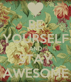 Poster: BE YOURSELF AND STAY AWESOME
