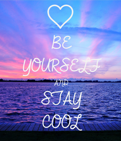 Poster: BE YOURSELF AND STAY COOL