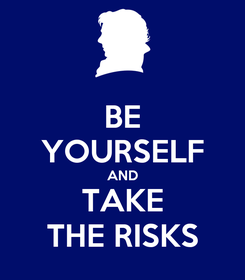 Poster: BE YOURSELF AND TAKE THE RISKS