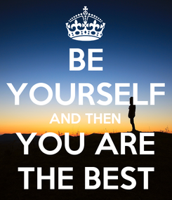 Poster: BE YOURSELF AND THEN YOU ARE THE BEST