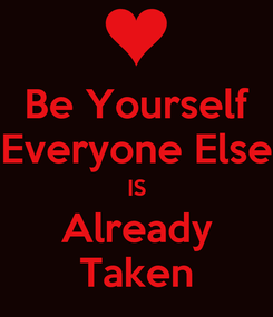 Poster: Be Yourself Everyone Else IS Already Taken