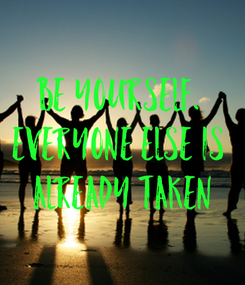 Poster: Be yourself.  Everyone else is  already taken