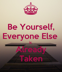 Poster: Be Yourself, Everyone Else  is  Already Taken