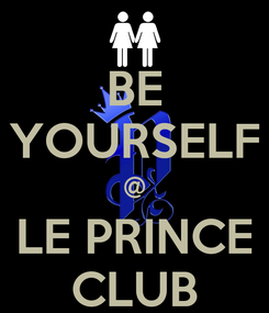 Poster: BE YOURSELF @ LE PRINCE CLUB