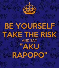 "Poster: BE YOURSELF TAKE THE RISK AND SAY ""AKU RAPOPO"""