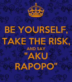 "Poster: BE YOURSELF, TAKE THE RISK, AND SAY ""AKU RAPOPO"""