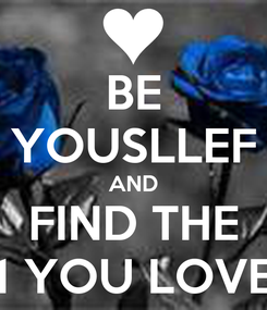 Poster: BE YOUSLLEF AND FIND THE 1 YOU LOVE