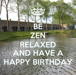 Poster: BE ZEN RELAXED AND HAVE A HAPPY BIRTHDAY