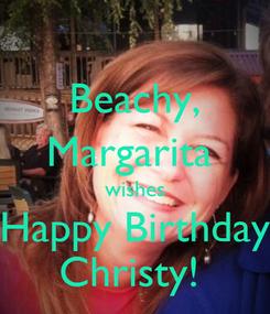 Poster: Beachy, Margarita  wishes Happy Birthday Christy!