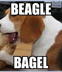 Poster: BEAGLE BAGEL