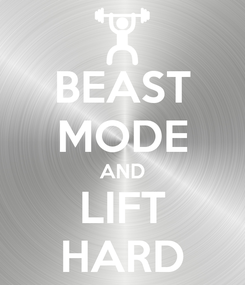 Poster: BEAST MODE AND LIFT HARD