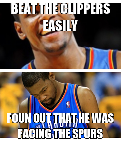 Poster: BEAT THE CLIPPERS EASILY FOUN OUT THAT HE WAS FACING THE SPURS