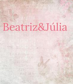 Poster: Beatriz&Júlia