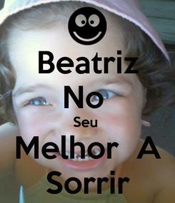 Poster: Beatriz No  Seu  Melhor  A Sorrir