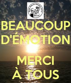Poster: BEAUCOUP D'ÉMOTION  MERCI À TOUS