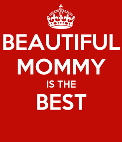 Poster: BEAUTIFUL MOMMY IS THE BEST