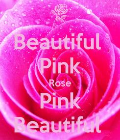 Poster: Beautiful  Pink Rose Pink Beautiful