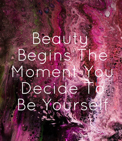 Poster: Beauty  Begins The  Moment You  Decide To  Be Yourself