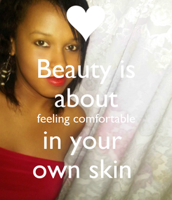 Poster: Beauty is about feeling comfortable in your  own skin