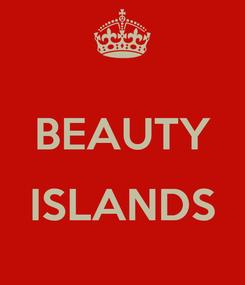 Poster:  BEAUTY  ISLANDS