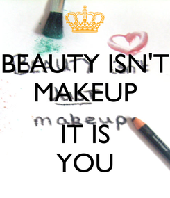 Poster: BEAUTY ISN'T MAKEUP  IT IS YOU