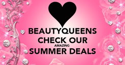 Poster: BEAUTYQUEENS CHECK OUR AMAZING  SUMMER DEALS