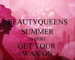 Poster: BEAUTYQUEENS SUMMER IS HERE GET YOUR  WAX ON