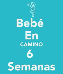 Poster: Bebé  En CAMINO 6  Semanas