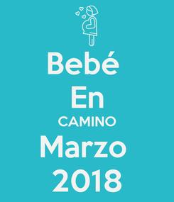 Poster: Bebé  En CAMINO Marzo  2018