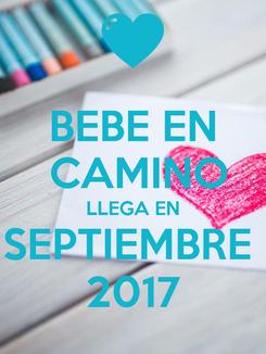 Poster: BEBE EN  CAMINO LLEGA EN SEPTIEMBRE  2017