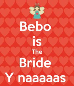 Poster: Bebo  is The Bride  Y naaaaas