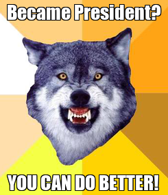 Poster: Became President? YOU CAN DO BETTER!