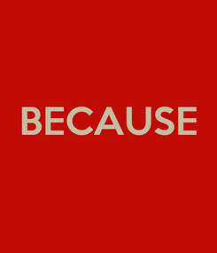 Poster:  BECAUSE