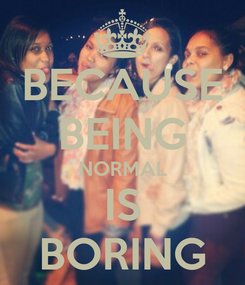 Poster: BECAUSE BEING NORMAL IS BORING