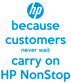 Poster: because customers never wait carry on HP NonStop