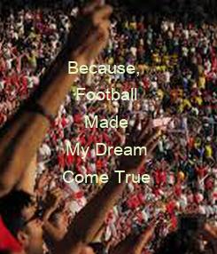 Poster: Because,  Football Made  My Dream  Come True
