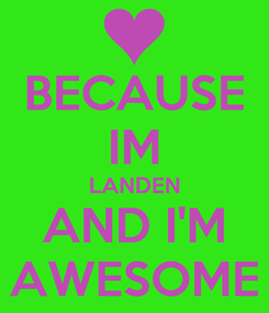 Poster: BECAUSE IM LANDEN AND I'M AWESOME