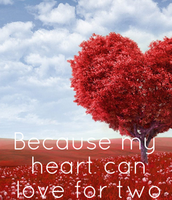 Poster: Because my  heart can  love for two