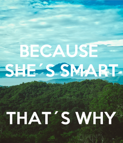 Poster: BECAUSE  SHE´S SMART   THAT´S WHY