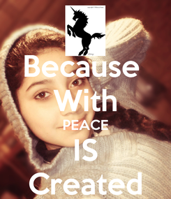 Poster: Because  With PEACE IS Created