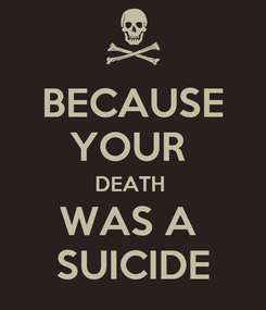Poster: BECAUSE YOUR  DEATH  WAS A  SUICIDE