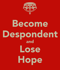 Poster: Become Despondent and Lose Hope