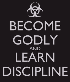 Poster: BECOME GODLY AND LEARN DISCIPLINE