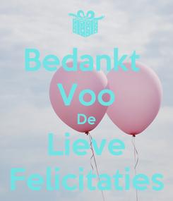 Poster: Bedankt  Voo De Lieve Felicitaties