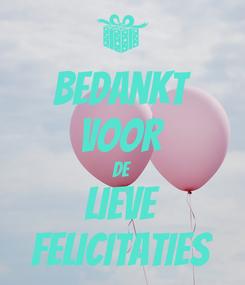 Poster: Bedankt Voor De Lieve Felicitaties